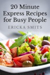 20 Minute Express Recipes for Busy People - Ericka Smits