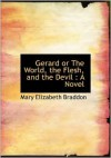 Gerard Or The World, The Flesh, And The Devil - Mary Elizabeth Braddon
