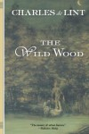 The Wild Wood - Charles de Lint