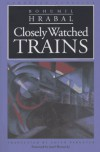 Closely Watched Trains - Bohumil Hrabal, Edith Pargeter, Josef Škvorecký