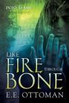 Like Fire Through Bone - E.E. Ottoman