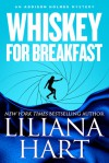 Whiskey for Breakfast - Liliana Hart
