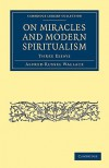 On Miracles and Modern Spiritualism: Three Essays - Alfred Russel Wallace