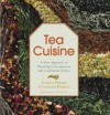 Tea Cuisine: A New Approach to Flavoring Contemporary and Traditional Dishes - Joanna Pruess, John Harney