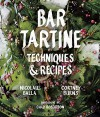 Bar Tartine: Cooking with Fermented, Cured, Pickled, and Sprouted Flavors - Cortney Burns, Nick Balla, Jan Newberry, Chad Robertson