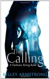 The Calling: Darkness Rising: Book 02 - Kelley Armstrong