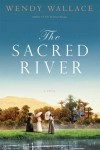 The Sacred River: A Novel - Wendy Wallace