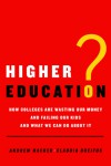Higher Education?: How Colleges Are Wasting Our Money and Failing Our Kids---and What We Can Do About It - Andrew Hacker, Claudia Dreifus