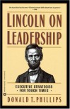 Lincoln on Leadership: Executive Strategies for Tough Times - Donald T. Phillips