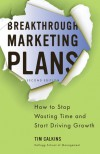 Breakthrough Marketing Plans: How to Stop Wasting Time and Start Driving Growth - Tim Calkins
