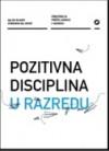 Pozitivna disciplina u razredu - Dubravka Miljković, Majda Rijavec