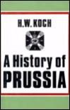 A History of Prussia - Hannsjoachim Wolfgang Koch
