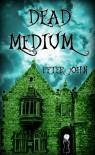 Dead Medium - Peter   John
