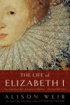 The Life of Elizabeth I - Alison Weir
