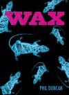 Wax - Phil  Duncan
