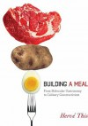 Building a Meal: From Molecular Gastronomy to Culinary Constructivism - Hervé This, Malcolm DeBevoise