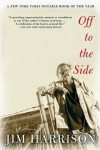 Off to the Side: A Memoir - Jim Harrison