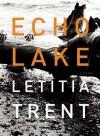 Echo Lake: A Novel - Letitia Trent