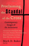 Proclaiming the Scandal of the Cross: Contemporary Images of the Atonement - Mark D. Baker