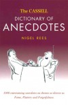 The Cassell Dictionary Of Anecdotes: 1000 Entertaining Anecdotes On Themes As Diverse As Fame, Flattery And Forgetfulness - Nigel Rees