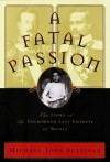 Fatal Passion:, A: The Story of the Uncrowned Last Empress of Russia - Michael John  Sullivan