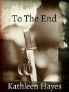 To the End - Kathleen  Hayes