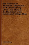 The Travels of an Alchemist - The Journey of the Taoist Ch'ang-Ch'un from China to the Hindukush at the Summons of Chingiz Khan - Li Chih-Ch'ang