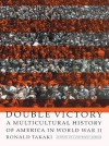 Double Victory: A Multicultural History of America in World War II - Ronald T. Takaki, Edward Lewis