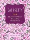 Eat Pretty: Nutrition for Beauty, Inside and Out - Jolene Hart