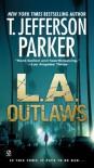 L.A. Outlaws  - T. Jefferson Parker