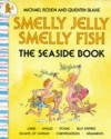 Smelly Jelly Smelly Fish - Michael Rosen, Quentin Blake