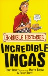 Incredible Incas (Horrible Histories) - Terry Deary, Philip Reeve, Martin Brown