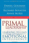 Primal Leadership: Learning to Lead with Emotional Intelligence - Daniel Goleman, Annie McKee, Richard E. Boyatzis