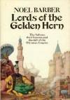 The Lords Of The Golden Horn - Noel Barber, Bill Mesnik