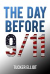 The Day Before 9/11 - Tucker Elliot