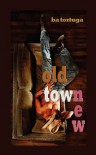 Old Town New - B.A. Tortuga
