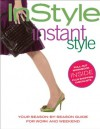 InStyle: Instant Style: Your Season-by-Season Guide for Work and Weekend - InStyle Magazine, Kathleen Fifield, InStyle Magazine