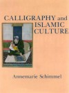 Calligraphy and Islamic Culture - Annemarie Schimmel