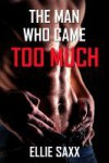 The Man Who Came Too Much - Ellie Saxx
