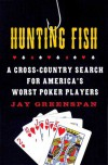 Hunting Fish: A Cross-Country Search for America's Worst Poker Players - Jay Greenspan