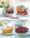Cooking Light Cooking Through the Seasons: An Everyday Guide to Enjoying the Freshest Food - Cooking Light Magazine