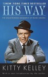 His Way: An Unauthorized Biography Of Frank Sinatra - Kitty Kelley