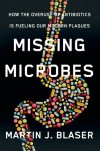 Missing Microbes: How the Overuse of Antibiotics Is Fueling Our Modern Plagues - Martin Blaser