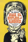 Snake Oil, Hustlers and Hambones: The American Medicine Show - Ann      Anderson