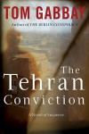 The Tehran Conviction - Tom Gabbay