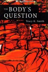 The Body's Question - Tracy K. Smith, Kevin Young