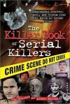 The Killer Book of Serial Killers: Incredible Stories, Facts and Trivia from the World of Serial Killers - Tom Philbin, Michael Philbin