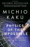 Physics of the Impossible: A Scientific Exploration into the World of Phasers, Force Fields, Teleportation, and Time Travel - Michio Kaku