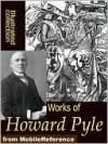 Works of Howard Pyle - Howard Pyle, Golgotha Press