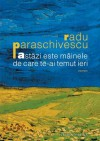 Astăzi este mâinele de care te-ai temut ieri - Radu Paraschivescu